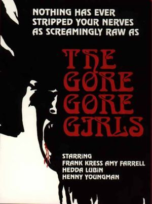 "The Gore Gore Girls (1972) | Dir: Herschell Gordon Lewis | Taglines: 1) ""Nothing Has Ever Stripped Your Nerves As Screamingly Raw As The Gore Gore Girls"" 2) ""The screwiest, wildest, sexiest one yet!"" 