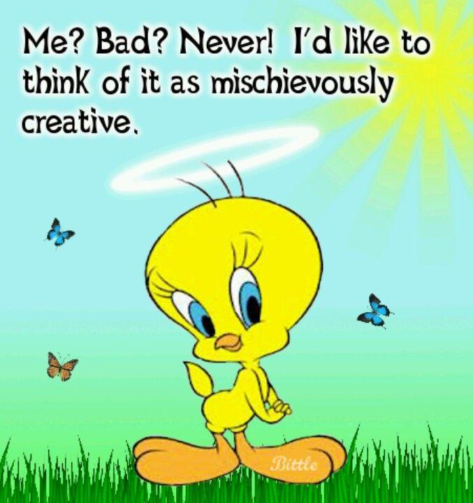 Tweety Bird is never Bad he is always mischievious