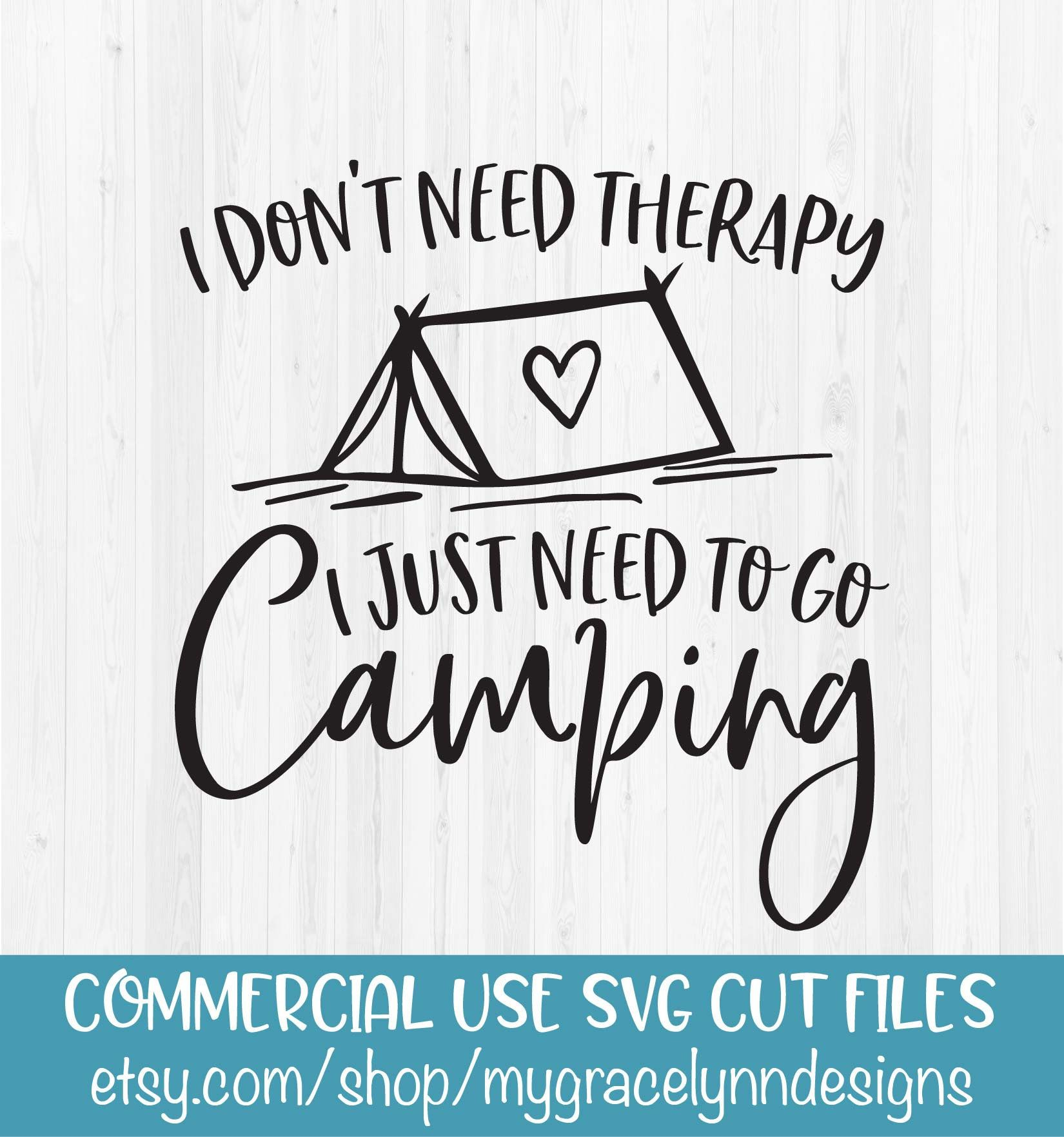 d468f13d I Don't Need Therapy I Just Need To Go Camping - Camping Life ...