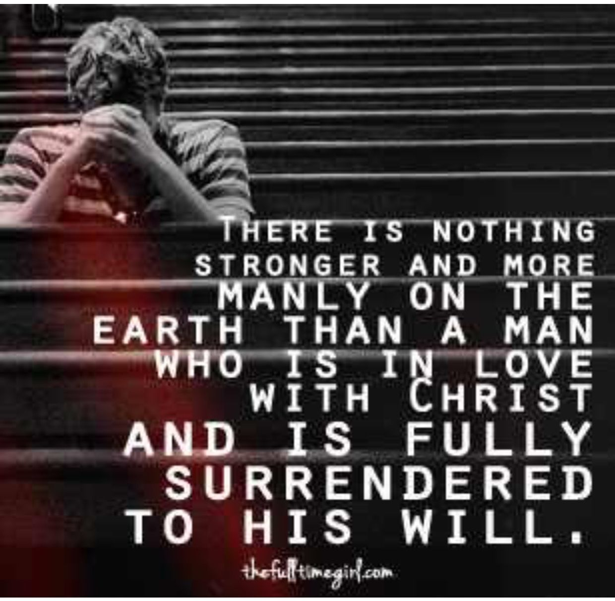 Quotes For Christian Men: There Is Nothing Stronger And More Manly On The Earth Than
