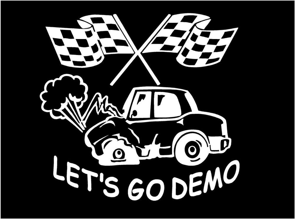 White Vinyl Decal Lets Go Demo Derby Car Demolition Fun Sticker Truck Unbrandedgeneric Demolition Derby Demo Derby Derby