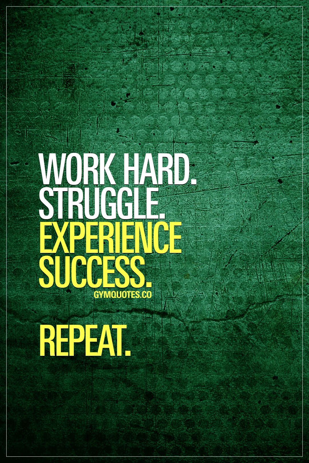 Work Hard Struggle Experience Success Repeat The Path To Success Is All About Hard Work And Struggle Y Gym Motivation Quotes Funny Gym Quotes Gym Quote
