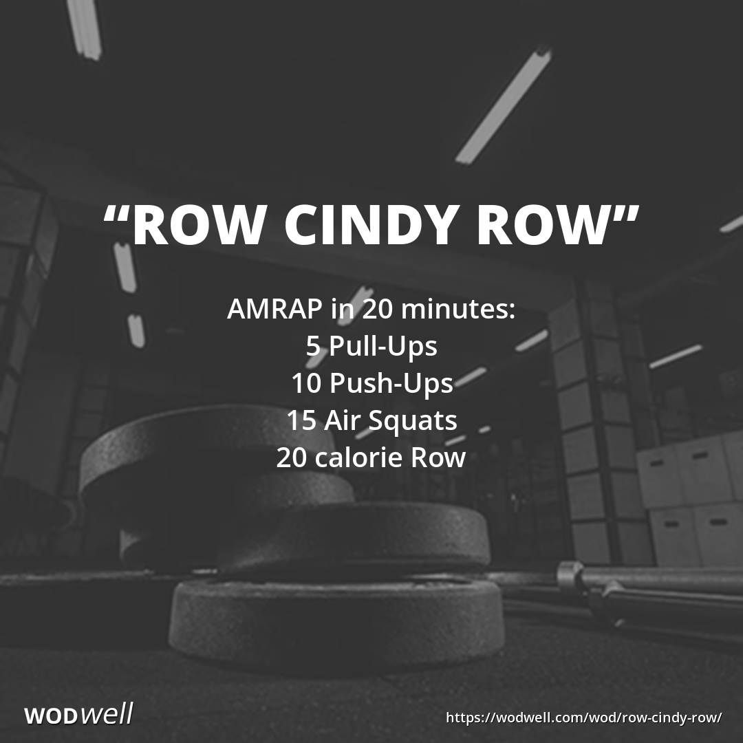 Row Cindy Row Wod Amrap In 20 Minutes 5 Pull Ups 10 Push Ups 15 Air Squats 20 Calorie Row Crossfit Workouts Wod Wod Workout Crossfit Workouts
