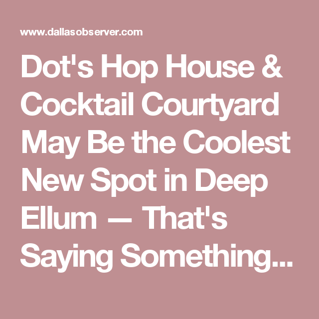 Dot S Hop House Cocktail Courtyard May Be The Coolest New Spot
