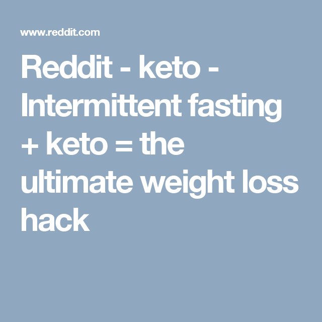 Reddit - keto - Intermittent fasting + keto = the ultimate weight