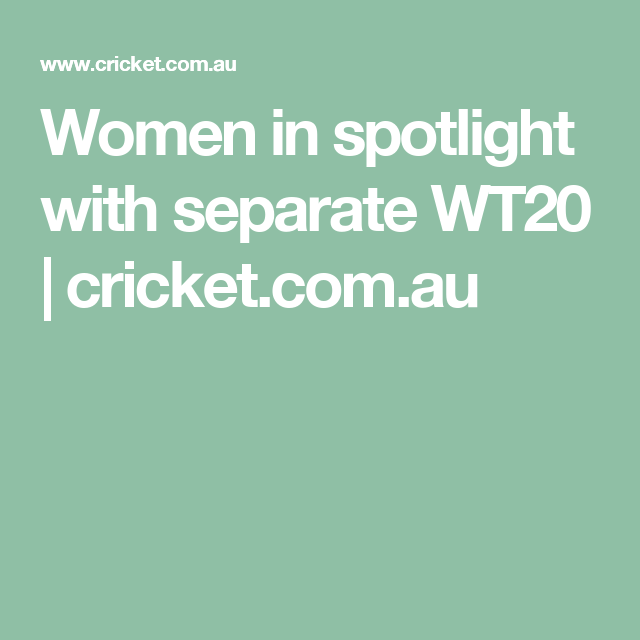 Women in spotlight with separate WT20 | cricket.com.au