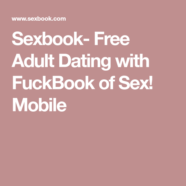 Sexbook- Free Adult Dating with FuckBook of Sex! Mobile