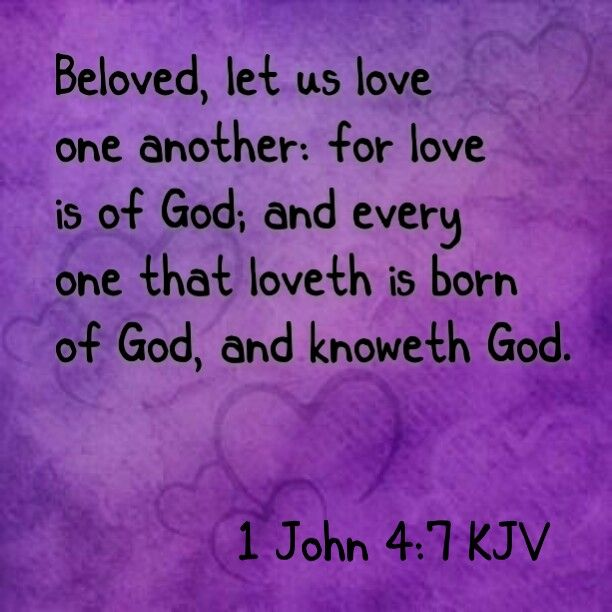 1 John 4:7.kjv Beloved, let us love one another: for love is of God; and every one  that loveth is born of …   Faith in god, Remission of sins, Spiritual inspiration