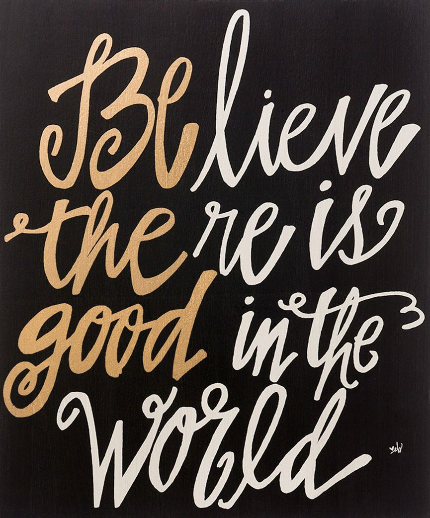 Believe There Is Good In The World Quote - Easy Craft Ideas