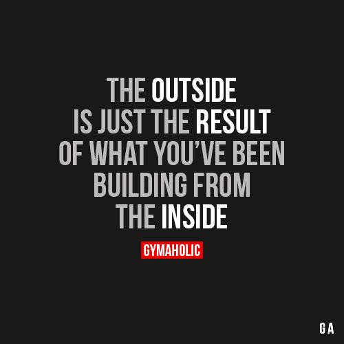 gymaaholic: The Outside Is just the result of what you've been building from the inside. http://www.gymaholic.co