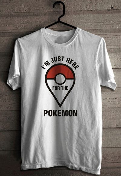 T Shirt Pokemon Go Catch the Pokemon Shirt I'm Just Here For The Pokemon T-Shirt Women Men Unisex Sport Tops Casual tees