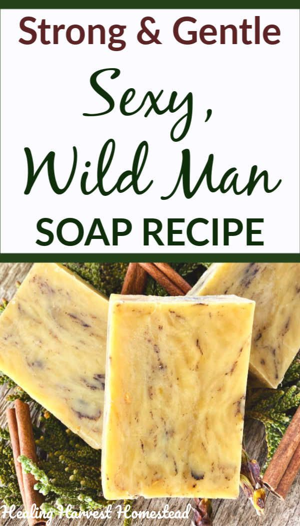 Sexy Wild Man Handmade Soap Recipe: Strong & Gentle (and Easy)