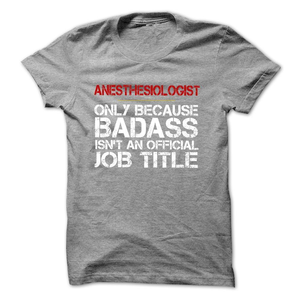 Funny Tshirt for ANESTHESIOLOGIST - Funny Tshirt for ANESTHESIOLOGIST.  ANESTHESIOLOGIST - Only Because Badass Is