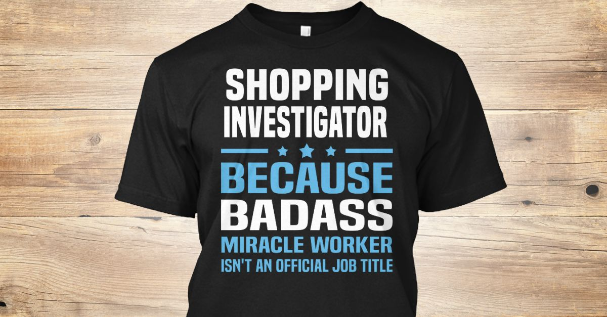 If You Proud Your Job, This Shirt Makes A Great Gift For You And Your Family.  Ugly Sweater  Shopping Investigator, Xmas  Shopping Investigator Shirts,  Shopping Investigator Xmas T Shirts,  Shopping Investigator Job Shirts,  Shopping Investigator Tees,  Shopping Investigator Hoodies,  Shopping Investigator Ugly Sweaters,  Shopping Investigator Long Sleeve,  Shopping Investigator Funny Shirts,  Shopping Investigator Mama,  Shopping Investigator Boyfriend,  Shopping Investigator Girl…