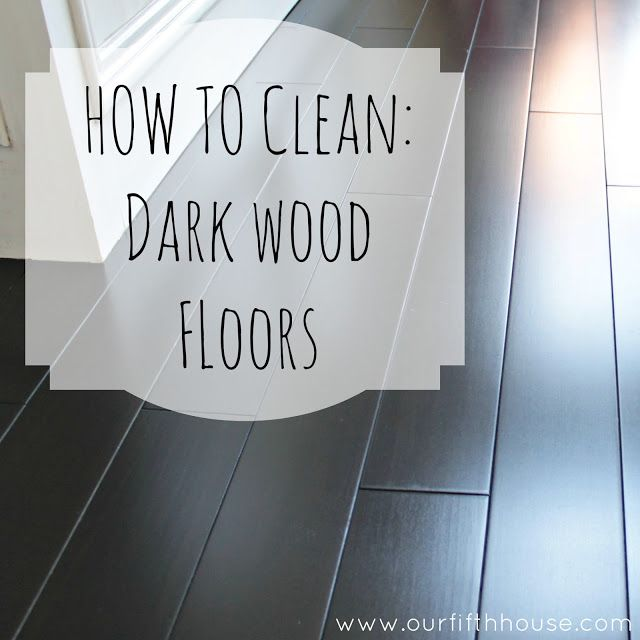 Get (and keep) those dark wood floors clean! Via Our Fifth House ...