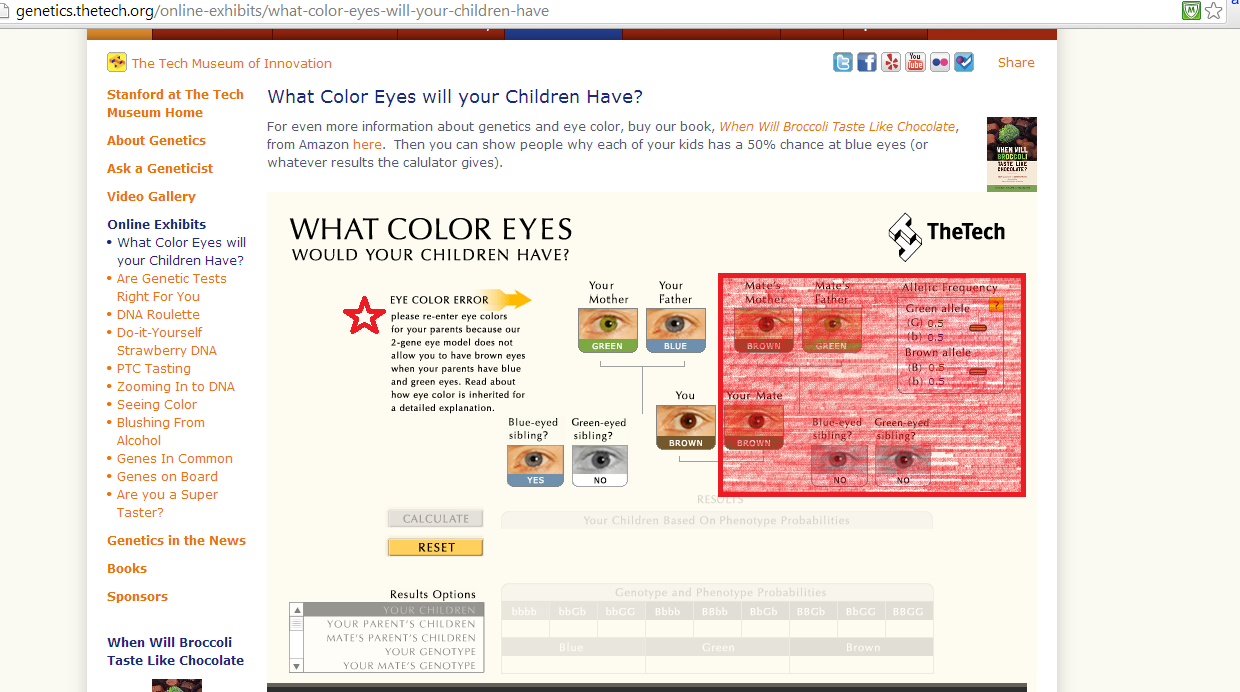 Website that gives you the probability of you or your kids having different eye colors: http://genetics.thetech.org/online-exhibits/what-color-eyes-will-your-children-have