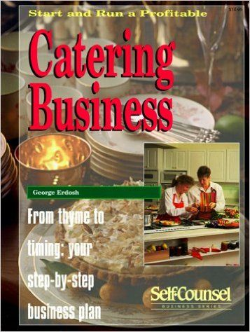 Start and Run a Profitable Catering Business From Thyme to Timing - catering business plan