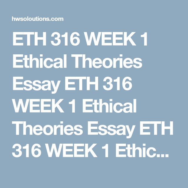 eth week ethical theories essay eth week ethical  eth 316 week 1 ethical theories essay eth 316 week 1 ethical theories essay eth 316