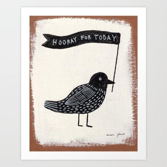 hooray for today - bird Art Print by Marc Johns | Society6