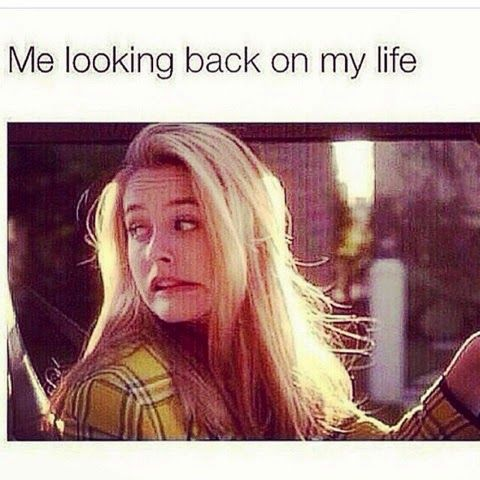 Funniest Memes Of 2015 Me Looking Back On My Life Like Funny Humor Funny Pictures