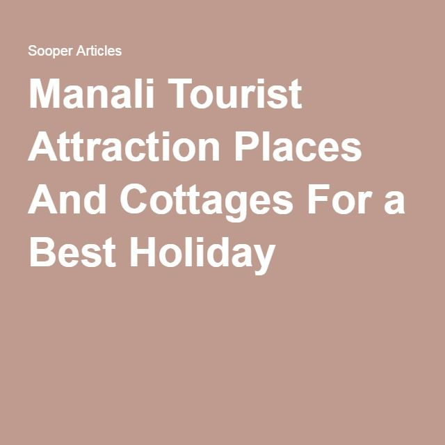 Manali Tourist Attraction Places And Cottages For a Best Holiday