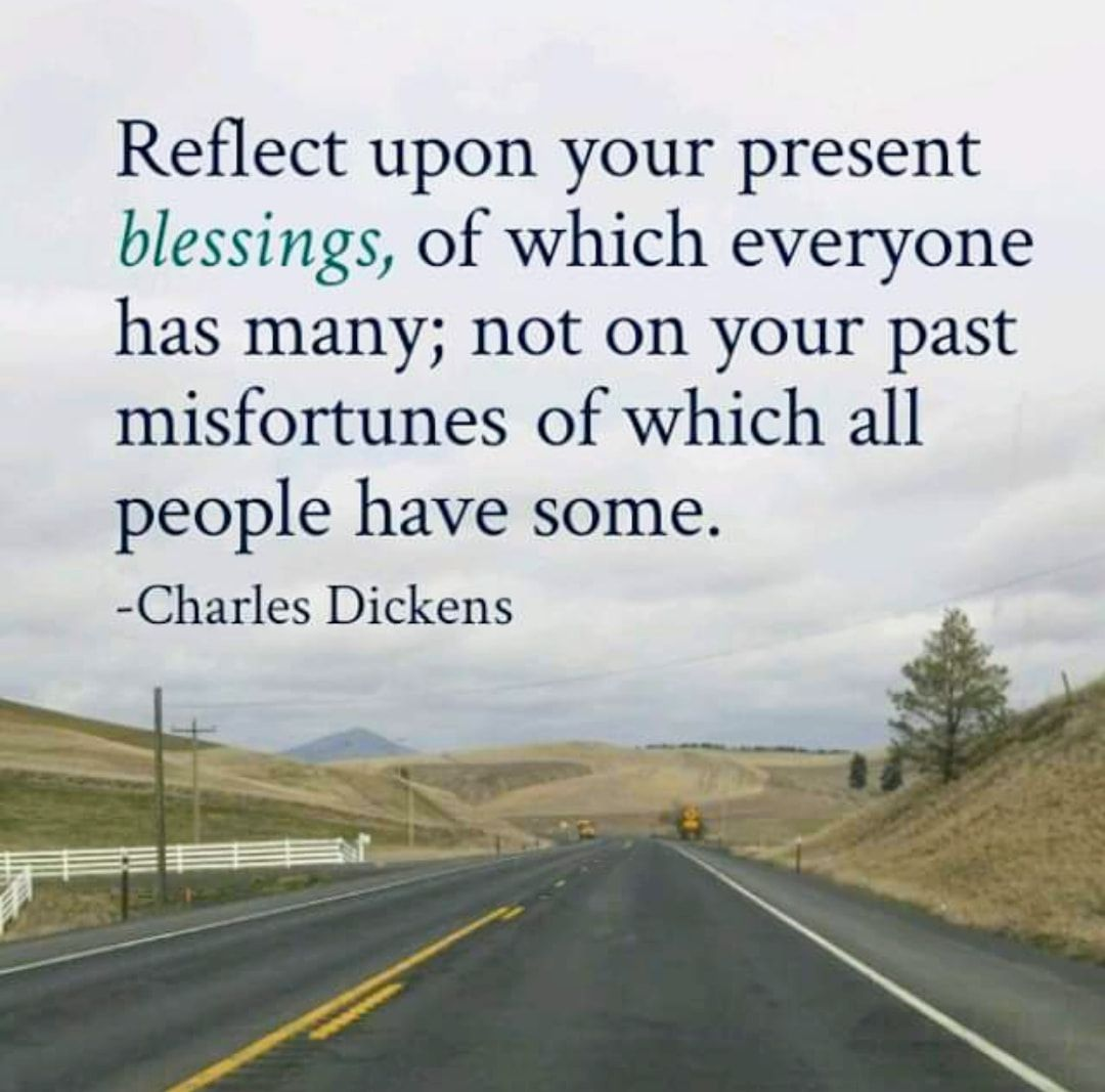 Reflect Upon Your Present Blessings Of Which Every Man Has Many