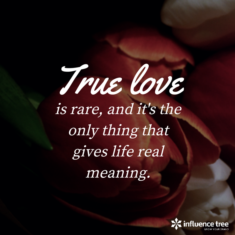 True Love Is Rare And It S The Only Thing That Gives Life Real