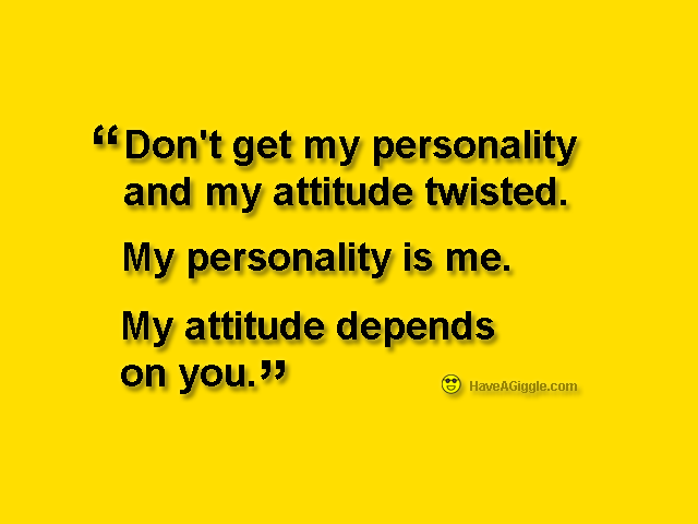 don t get my personality and my attitude twisted meaning in hindi