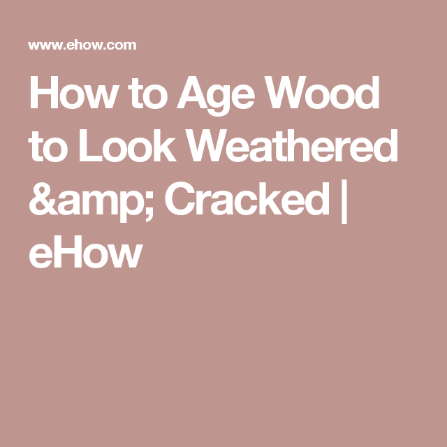 How to Age Wood to Look Weathered & Cracked   eHow