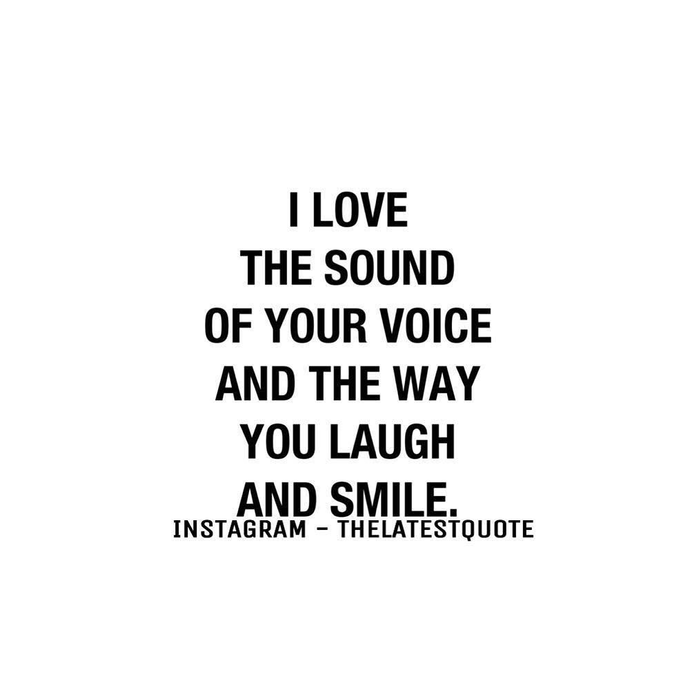 Smile Laugh Love Quotes I Love The Sound Of Your Voice And The Way You Laugh And Smile