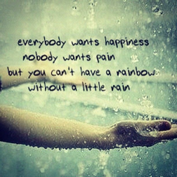 Beautiful Rainy Day Quotes: Everybody Wants Happiness, Nobody Wants Pain, But You Can