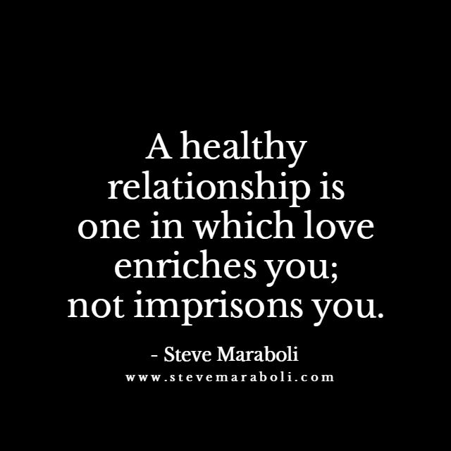 Quote Relationship A Healthy Relationship Is One In Which Love Enriches You Not Imprisons You By Steve Maraboli