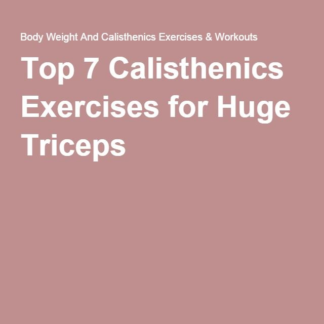 Top 7 Calisthenics Exercises for Huge Triceps