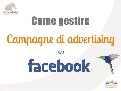 Come gestire campagne di advertising su Facebook - by Data for busines #facebook #adv #slideshare #socialmedia via @Cora Sollo