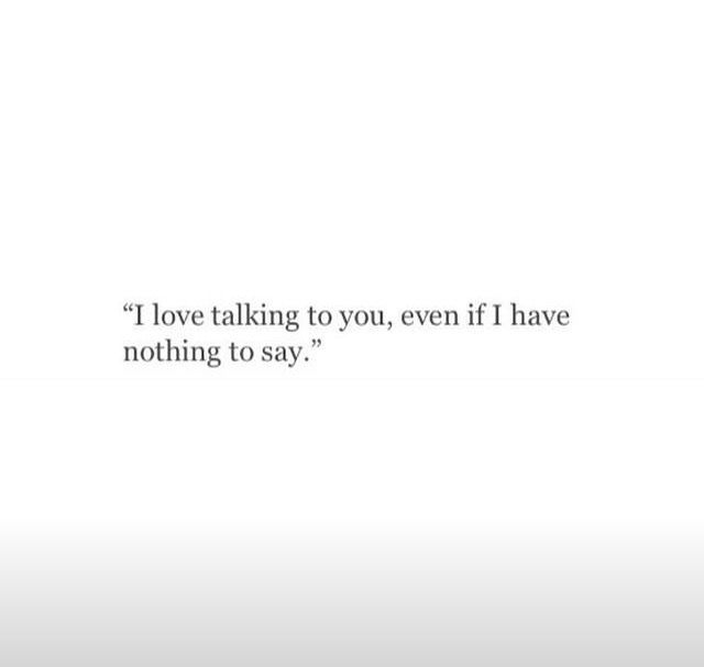 I Love Talking To You Even If I Have Nothing To Say Instagram Quotes Captions Words Quotes Be Yourself Quotes