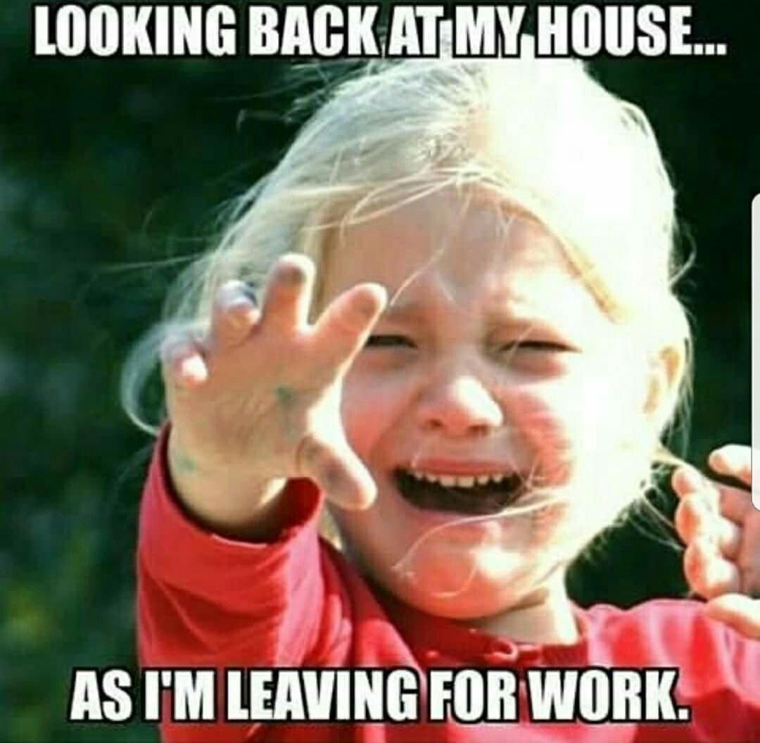 Me Leaving My House For Work Funny Memes About Work Work Quotes Funny Work Jokes