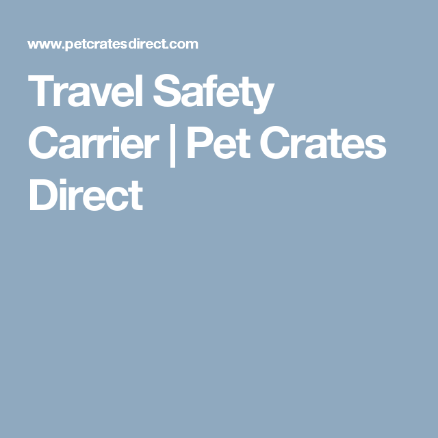 Travel Safety Carrier | Pet Crates Direct