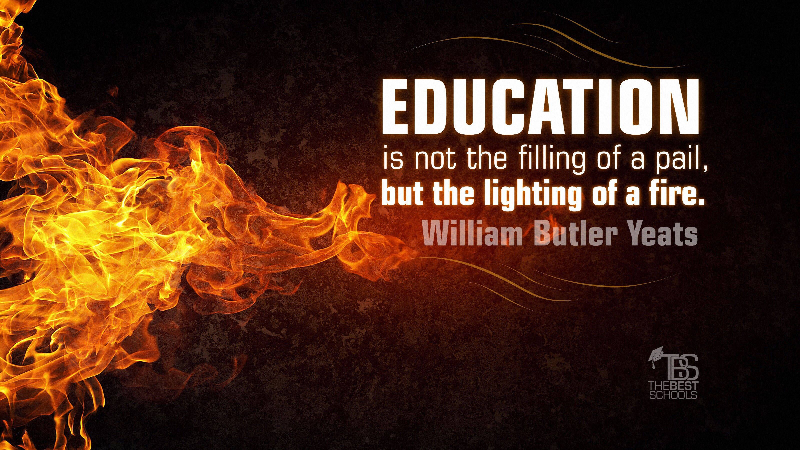 william butler yeats on the lighting of a fire education quotes william butler yeats the lighting of a fire ldquoeducation is not the filling of a pail but the lighting of a fire rdquo william butler yeats william butler yeats