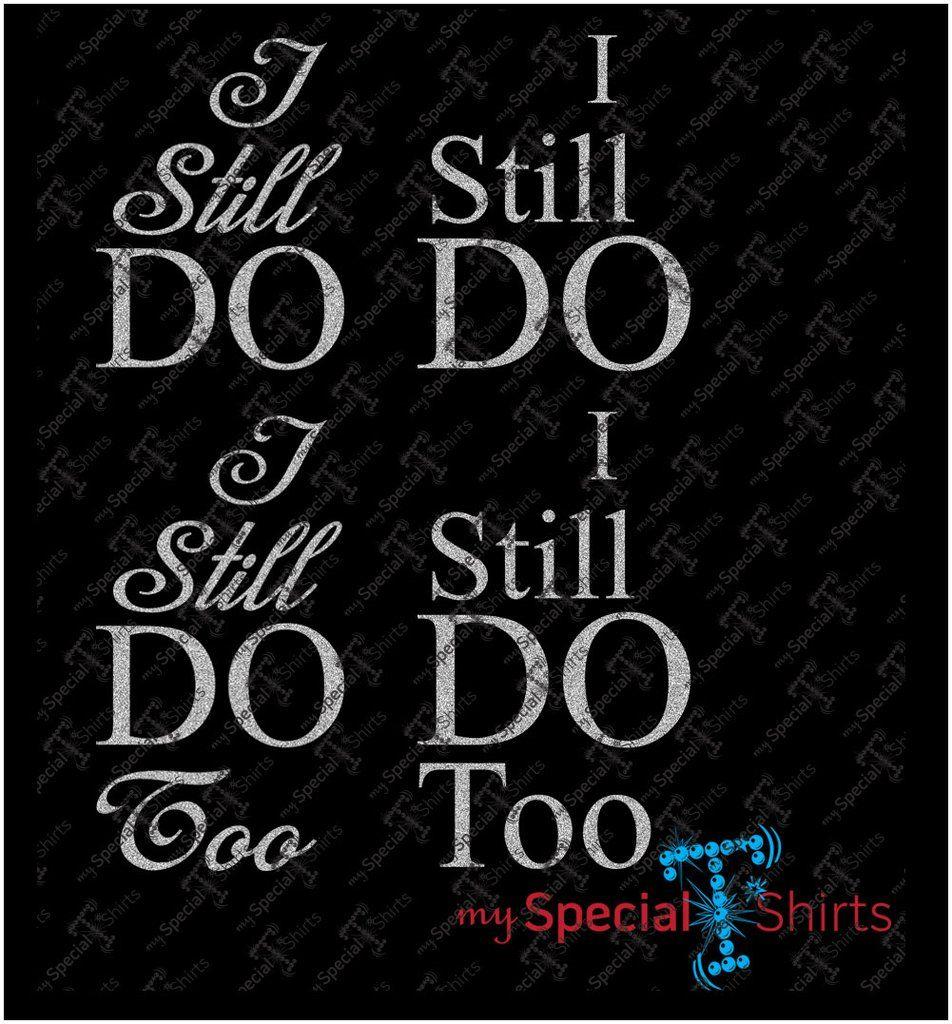 I Still Do and I Do Too HTV Design MST Htv, Digital