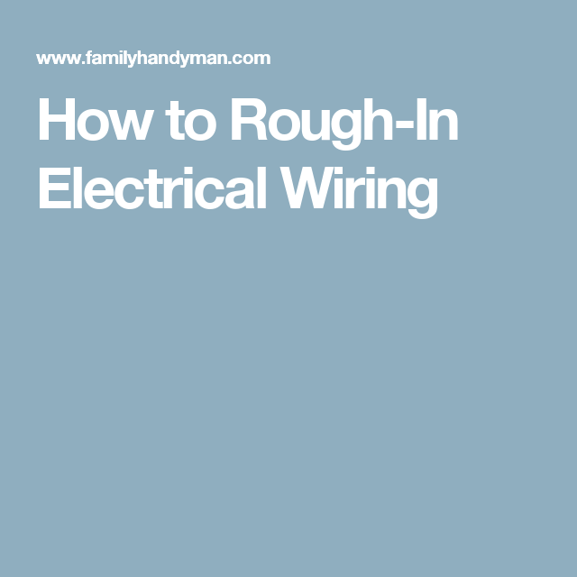 How to Rough-In Electrical Wiring | How to rough in electrical ...