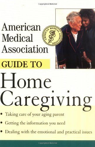 American Medical Association Guide to Home Caregiving by American Medical Association. $11.09. Publisher: Wiley; 1st edition (September 15, 2001). Publication: September 15, 2001