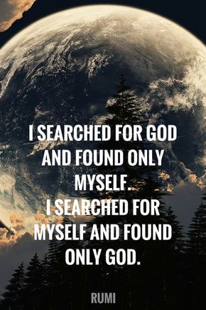 I searched for God and found only myself. Rumi quote about god.