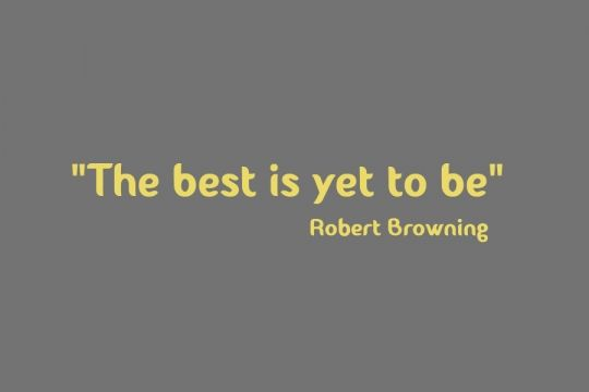 The Best Is Yet To Be Loansapproval Com Job Quotes New Beginning Quotes Quotes About New Year