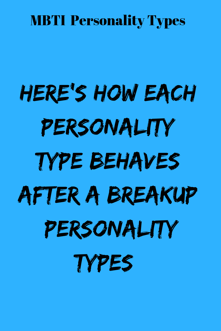 HERE'S HOW EACH PERSONALITY TYPE BEHAVES AFTER A BREAKUP (Based On