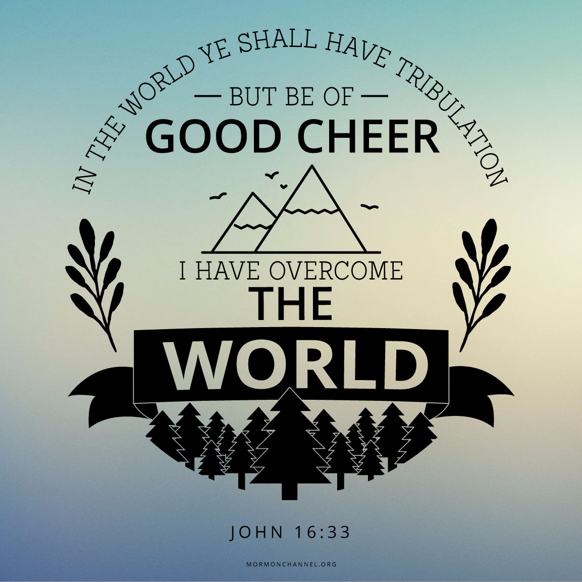 In The World Ye Shall Have Tribulation But Be Of Good Cheer I Have