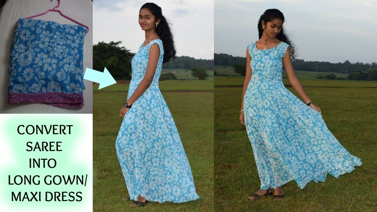 DIY:Convert Old Saree into Long Gown/ Maxi Dress - YouTube | Fashion ...
