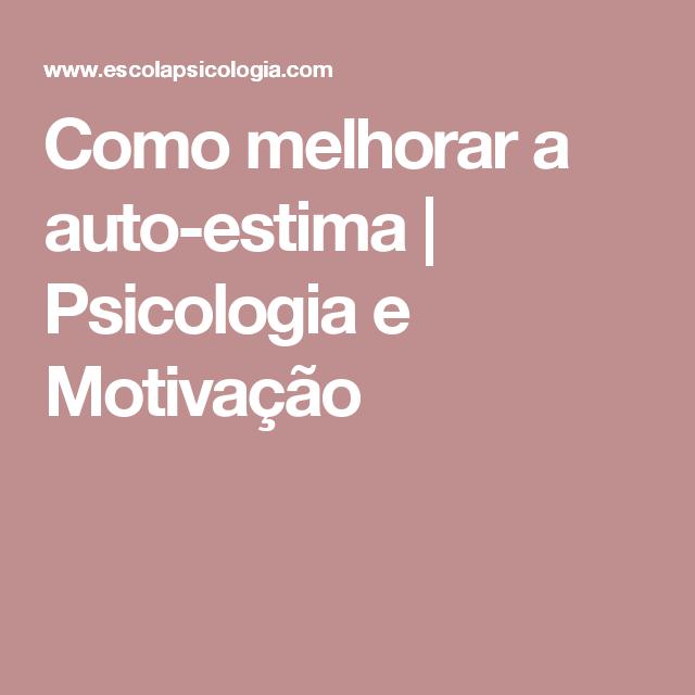Como Melhorar A Auto Estima Psicologia E Motivação Auto