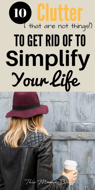10 Clutter to Get Rid of To Simplify Your Life (That Are
