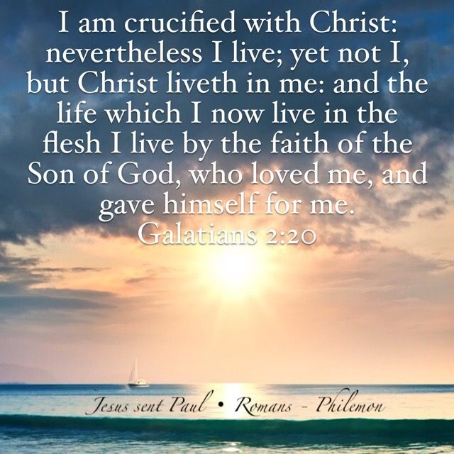 """""""I am crucified with Christ: nevertheless I live; yet not I, but Christ liveth in me: and the life which I now live in the flesh I live by the faith of the Son of God, who loved me, and gave himself for me. I do not frustrate the grace of God: for if righteousness come by the law, then Christ is dead in vain."""" Galatians 2:20-21 KJV"""
