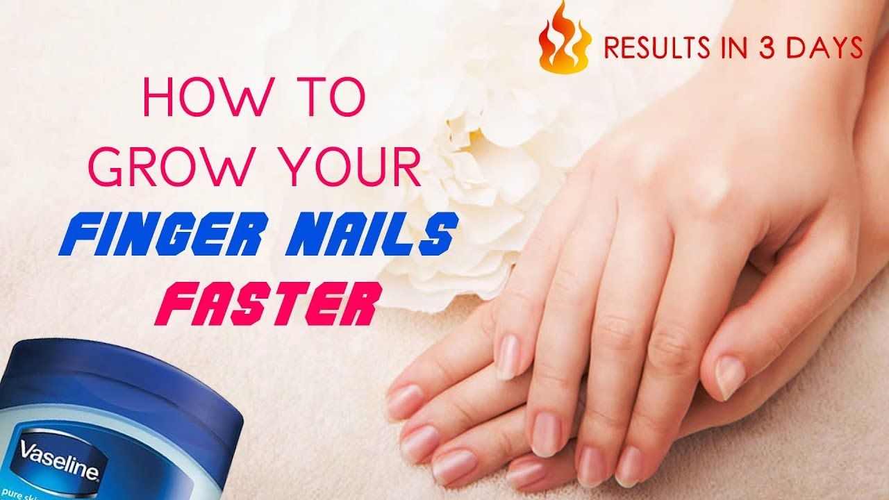 How To Grow Your Nails With Vaseline How To Grow Your Nails